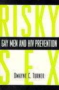 Risky Sex Gay Men and HIV Prevention cover