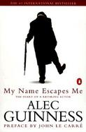 My Name Escapes Me The Diary of a Retiring Actor cover