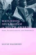 Watchdog Journalism in South America News, Accountability, and Democracy cover