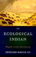The Ecological Indian: Myth and History cover