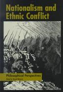 Nationalism and Ethnic Conflict Philosophical Perspectives cover