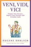 Veni, Vidi, Vici Conquer Your Enemies, Impress Your Friends With Everday Latin  A Hudson Group Book cover
