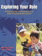 Exploring Your Role: A Practitioner's Introduction to Early Childhood Education cover