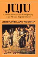 Juju A Social History and Ethnography of an African Popular Music cover