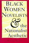 Black Women Novelists and the Nationalist Aesthetic cover