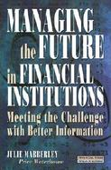Managing the Future in Financial Institutions: Meeting the Challenge with Better Information cover