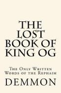 The Lost Book of King Og : The Only Written Words of the Rephaim cover