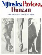 Nijinsky, Pavlova, Duncan: Three Lives in Dance cover