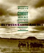 Between Earth and Sky: Poets of the Cowboy West cover