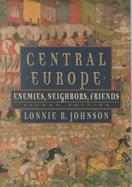 Central Europe Enemies, Neighbors, Friends cover