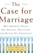 The Case for Marriage: Why Married People Are Happier, Healthier, and Better Off Financially cover