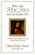 Will the Real Jesus Please Stand Up? A Debate Between William Lane Craig and John Dominic Crossan cover
