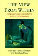 The View from Within First-Person Approaches to the Study of Consciousness cover