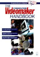 The Computer Videomaker Handbook: A Comprehensive Guide to Making Video cover