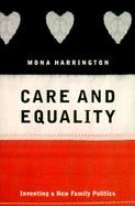 Care and Equality: Inventing a New Family Politics cover