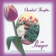 Cherished Thoughts on Prayer: A Collection of Encouraging Quotations and Scripture cover