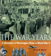 The War Years A Chronicle of Washington State in World War II cover