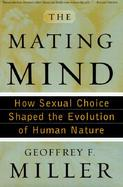 The Mating Mind: How Sexual Choice Shaped the Evolution of the Human Mind cover