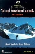 50 Classic Backcountry Ski and Snowboard Summits in California Mount Shasta to Mount Whitney cover