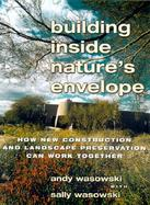 Building Inside Nature's Envelope How New Construction and Land Preservation Can Work Together cover