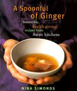 A Spoonful of Ginger Irresistible Health-Giving Recipes from Asian Kitchens cover