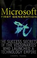 Microsoft First Generation: The Success Secrets of the Visionaries Who Launched a Technology Empire cover