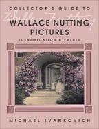 Wallace Nutting Pictures: Identification and Values cover