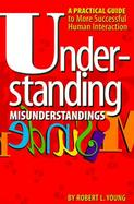 Understanding Misunderstandings A Practical Guide to More Successful Human Interaction cover