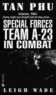 Tan Phu: Special Forces Team A-23 in Combat cover