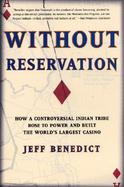 Without Reservation How a Controversial Indian Tribe Rose to Power and Built the World's Largest Casino cover