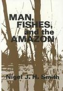Man, Fishes, and the Amazon cover