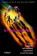 Brand Manners How to Create the Self-Confident Organization to Live the Brand cover