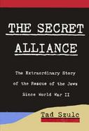 The Secret Alliance The Extraordinary Story of the Rescue of the Jews Since World War II cover