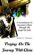 Praying on the Journey With Christ A Commitment to Encounter Christ Through the Gospel of John cover
