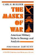 The Masks of War American Military Styles in Strategy and Analysis cover