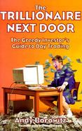 The Trillionaire Next Door: The Greedy Investor's Guide to Day Trading cover