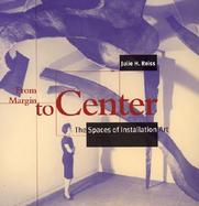 From Margin to Center The Spaces of Installation Art cover