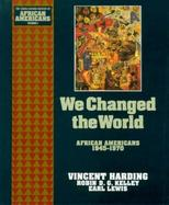 We Changed the World African Americans, 1945-1970 (volume9) cover