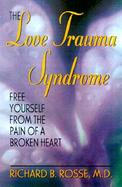 The Love Trauma Syndrome Free Yourself from the Pain of a Broken Heart cover