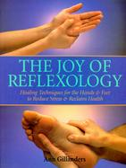 The Joy of Reflexology Healing Techniques for the Hands & Feet to Reduce Stress & Reclaim Health cover