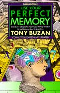 Use Your Perfect Memory Dramatic New Techniques for Improving Your Memory, Based on the Latest Discoveries About the Human Brain cover