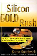 Silicon Gold Rush The Next Generation of High-Tech Stars Rewrites the Rules of Business cover