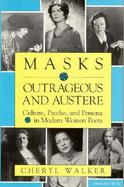 Masks Outrageous and Austere Culture, Psyche, and Persona in Modern Women Poets cover