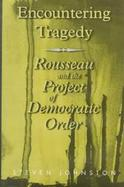 Encountering Tragedy Rousseau, Politics and the Project of Democratic Order cover