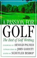 A Passion for Golf: Fifty Years of the Best Golf Writing cover