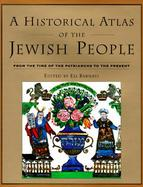 A Historical Atlas of the Jewish People: From the Time of the Patriarchs to the Present cover