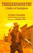 Triggernometry A Gallery of Gunfighters  With Technical Notes on Leather Slapping As a Fine Art, Gathered from Many a Loose Holstered Expert over the cover