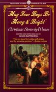 May Your Days Be Merry and Bright: Christmas Stories by Women cover
