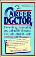 The Career Doctor Preventing, Diagnosing, and Curing Fifty Ailments That Can Threaten Your Career cover