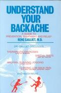 Understand Your Backache A Guide to Prevention, Treatment, and Relief cover